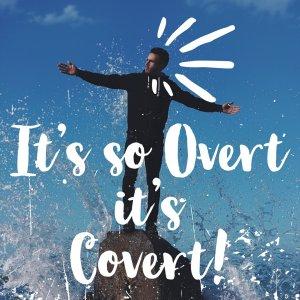 It's so Overt, it's Covert